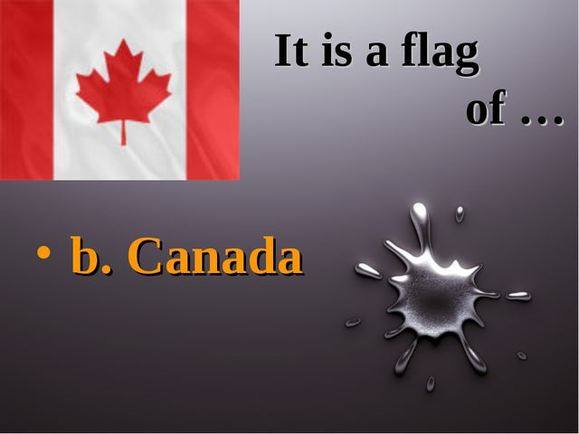It is a flag of … b. Canada
