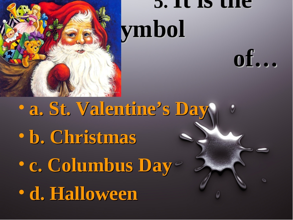 5. It is the symbol of… a. St. Valentine's Day b. Christmas c. Columbus Day...