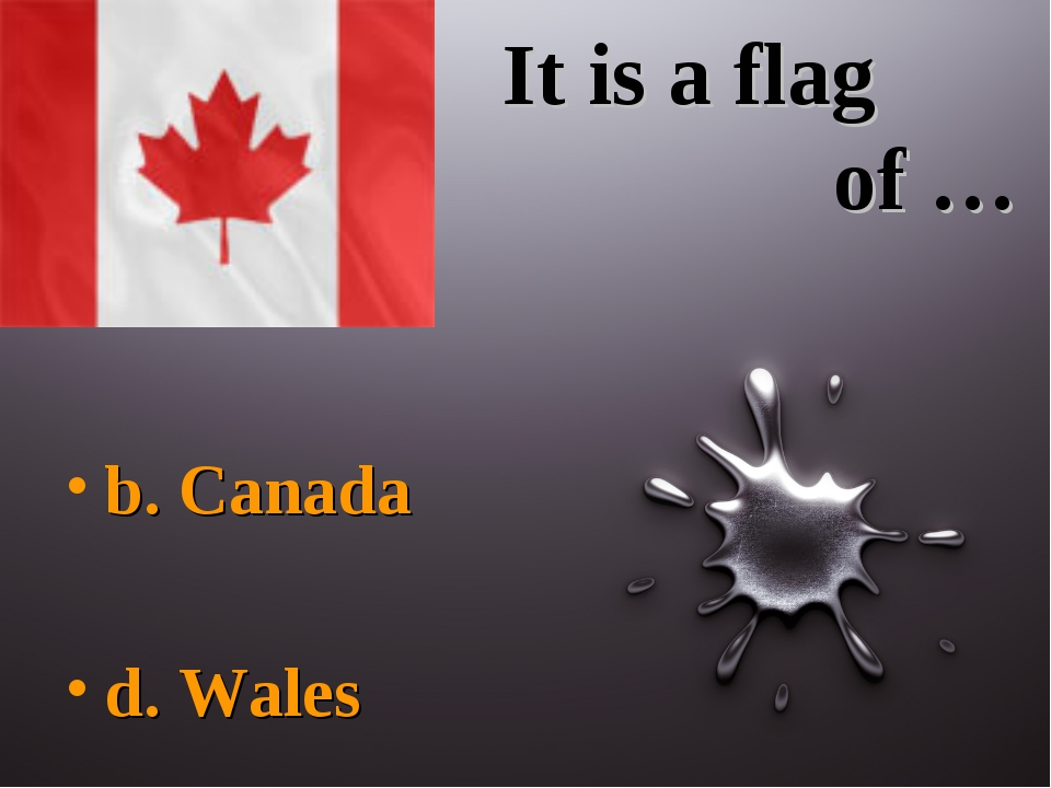 It is a flag of … b. Canada d. Wales