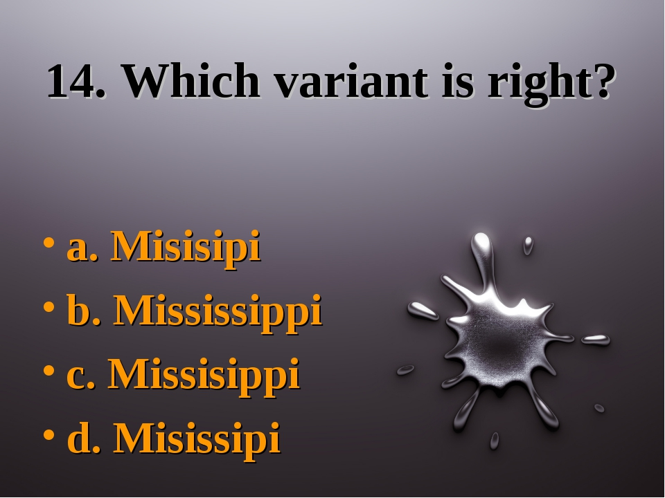 14. Which variant is right? a. Misisipi b. Mississippi c. Missisippi d. Misis...