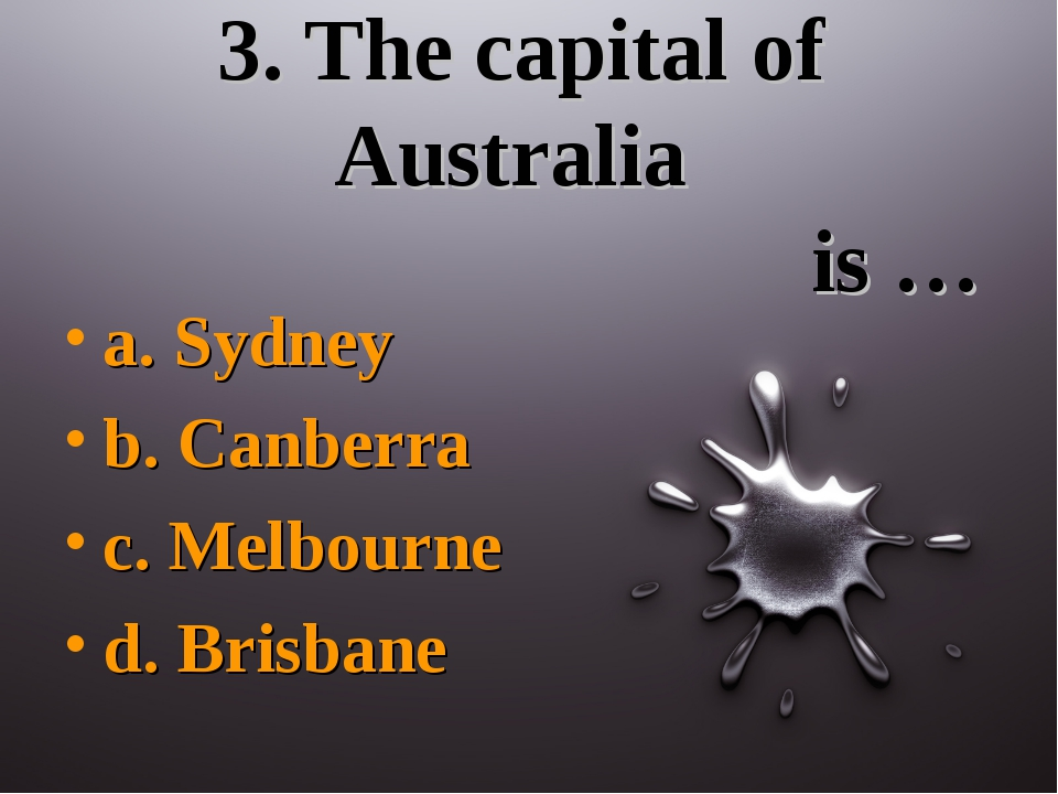 3. The capital of Australia is … a. Sydney b. Canberra c. Melbourne d. Brisbane