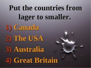 Put the countries from lager to smaller. 1) Canada 2) The USA 3) Australia 4)