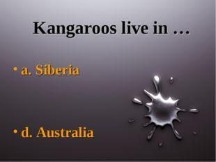 Kangaroos live in … a. Siberia d. Australia