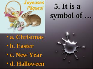 5. It is a symbol of … a. Christmas b. Easter c. New Year d. Halloween