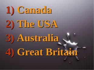 1) Canada 2) The USA 3) Australia 4) Great Britain