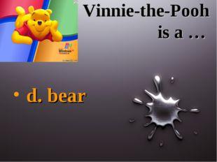 Vinnie-the-Pooh is a … d. bear
