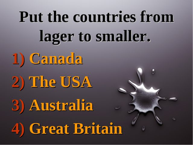 Put the countries from lager to smaller. 1) Canada 2) The USA 3) Australia 4)...