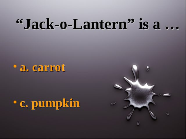 """Jack-o-Lantern"" is a … a. carrot c. pumpkin"