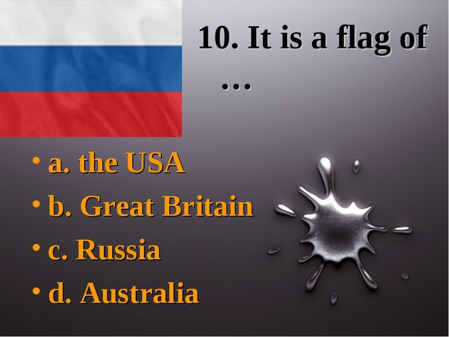 10. It is a flag of … a. the USA b. Great Britain c. Russia d. Australia