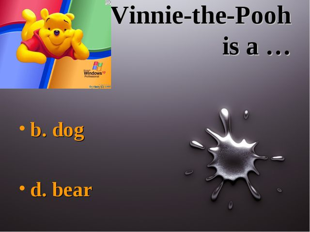 Vinnie-the-Pooh is a … b. dog d. bear