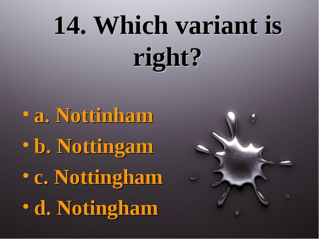 14. Which variant is right? a. Nottinham b. Nottingam c. Nottingham d. Noting...