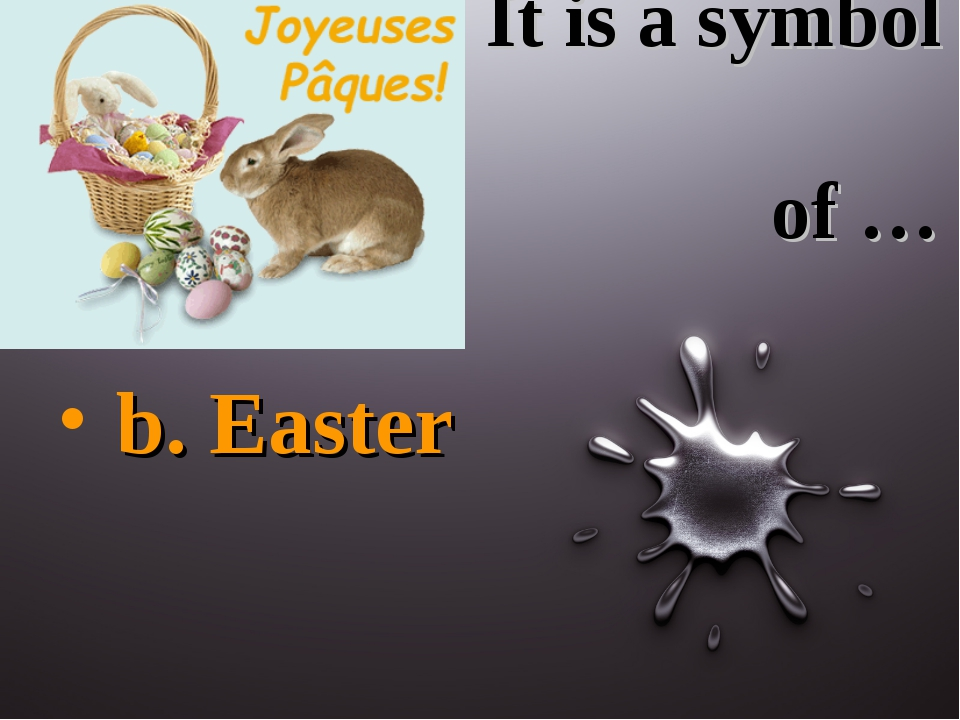 It is a symbol of … b. Easter