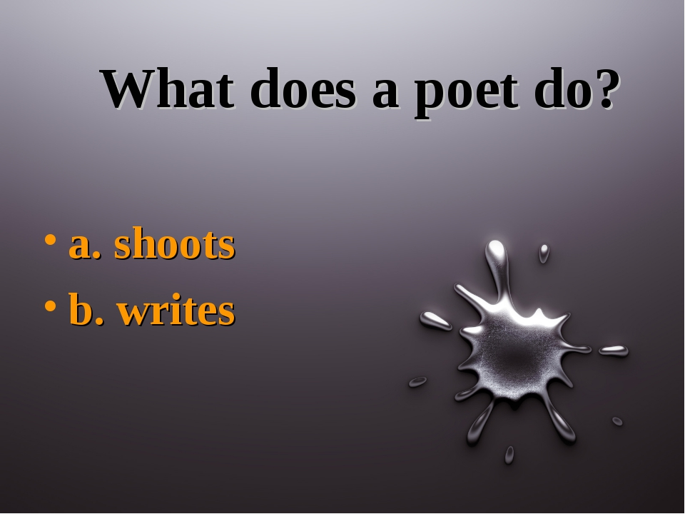 What does a poet do? a. shoots b. writes