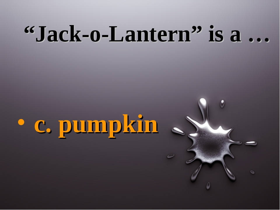 """Jack-o-Lantern"" is a … c. pumpkin"