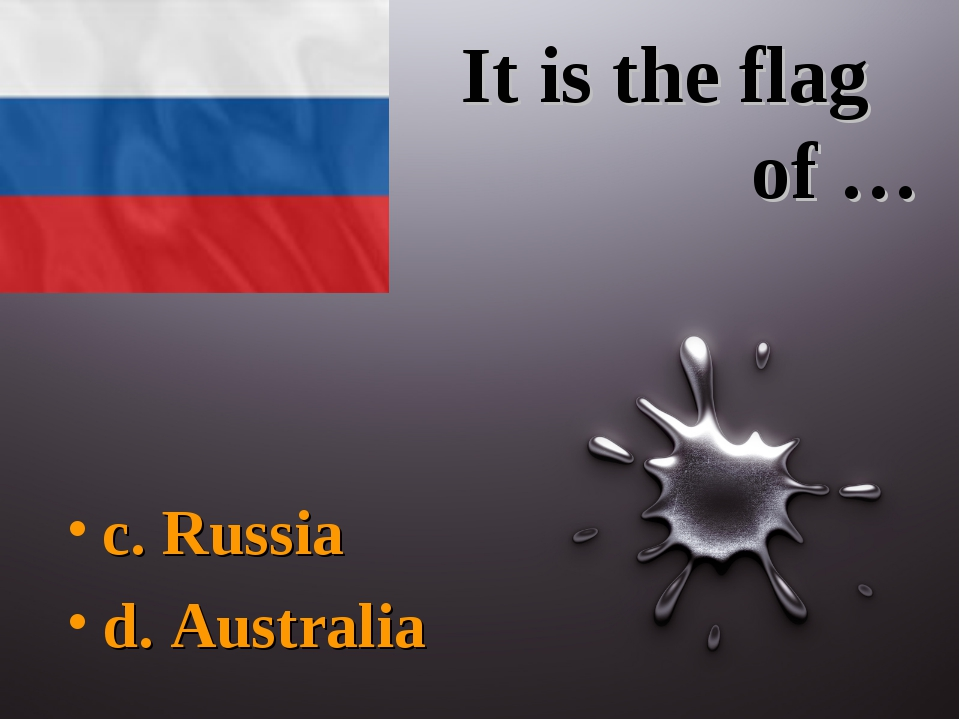 It is the flag of … c. Russia d. Australia