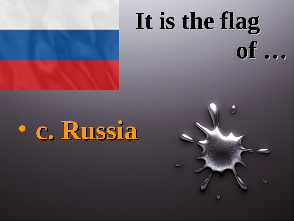It is the flag of … c. Russia