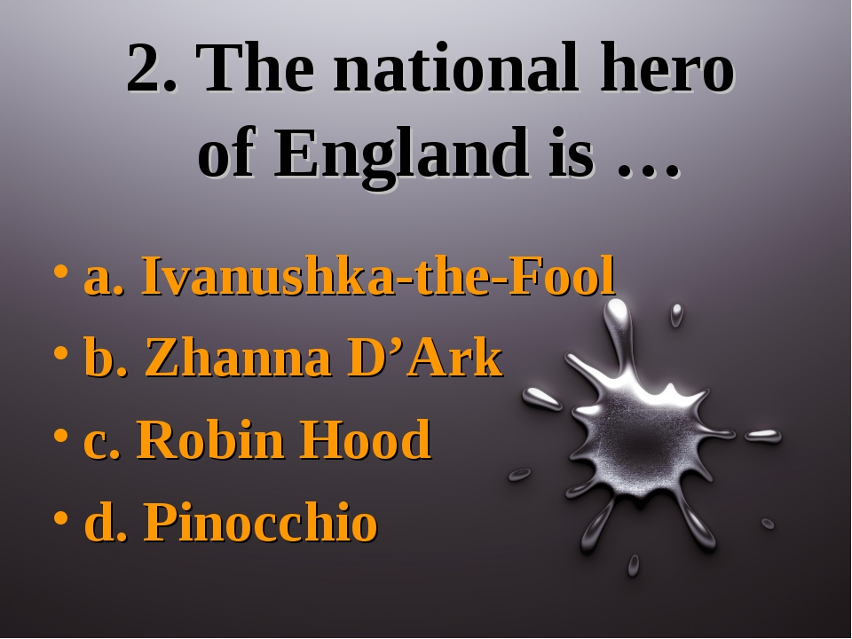 2. The national hero of England is … a. Ivanushka-the-Fool b. Zhanna D'Ark c....