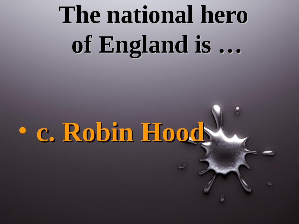 The national hero of England is … c. Robin Hood