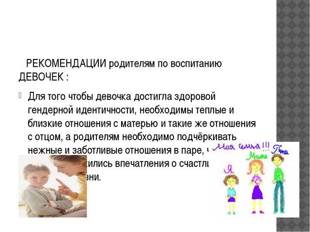 РЕКОМЕНДАЦИИ родителям по воспитанию ДЕВОЧЕК : Для того чтобы девочка достиг...