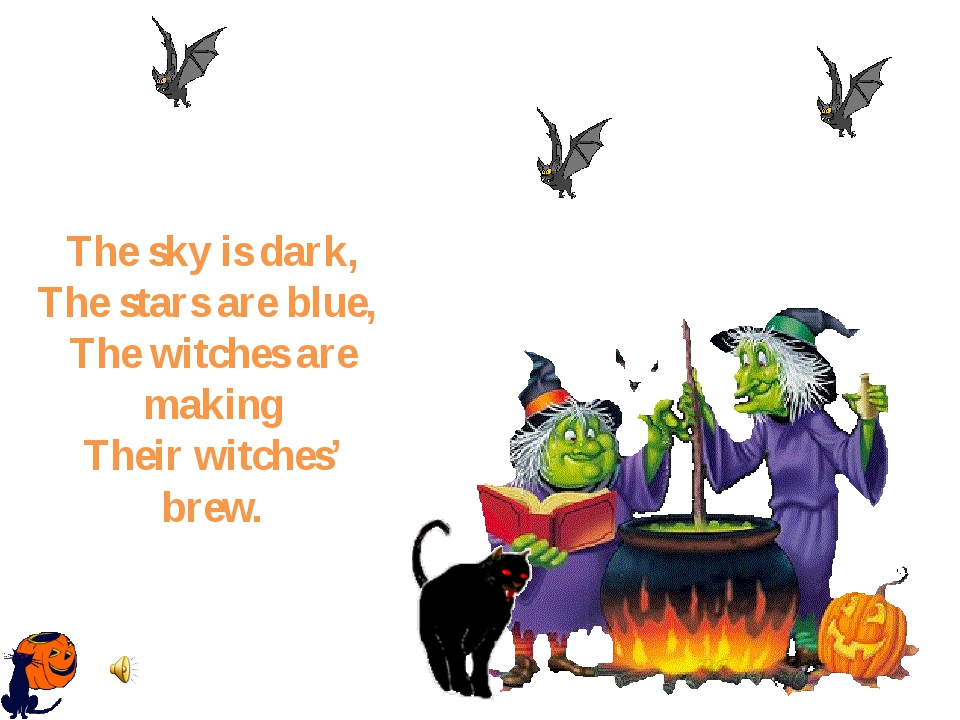 The sky is dark, The stars are blue, The witches are making Their witches' b...