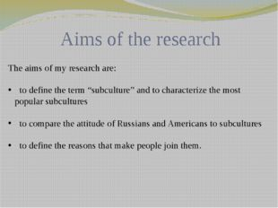 "Aims of the research The aims of my research are: to define the term ""subcult"