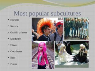 Most popular subcultures Rockers Ravers Graffiti painters Skinheads Bikers Co