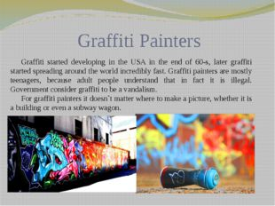 Graffiti Painters Graffiti started developing in the USA in the end of 60-s,