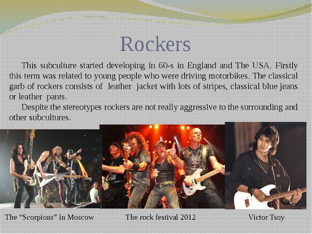 Rockers This subculture started developing in 60-s in England and The USA. Fi...