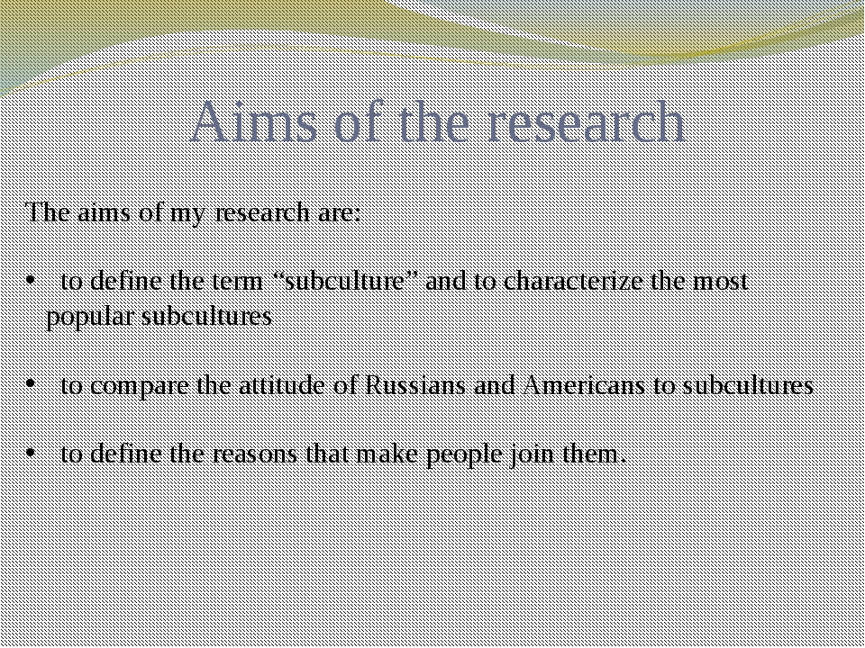 "Aims of the research The aims of my research are: to define the term ""subcult..."