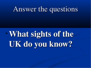 Answer the questions What sights of the UK do you know?
