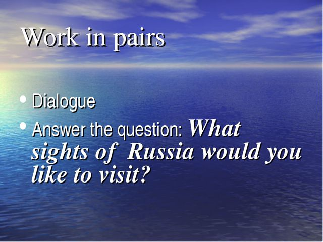 Work in pairs Dialogue Answer the question: What sights of Russia would you l...