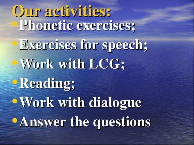 Our activities: Phonetic exercises; Exercises for speech; Work with LCG; Read...