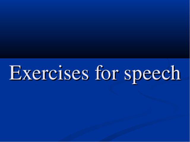 Exercises for speech