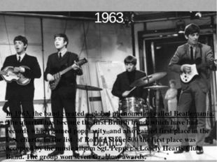 1963 In 1963, the band created a global phenomenon called Beatlemania. The qu