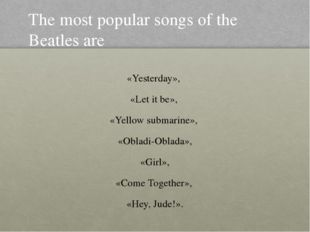 «Yesterday», «Let it be», «Yellow submarine», «Obladi-Oblada», «Girl», «Come