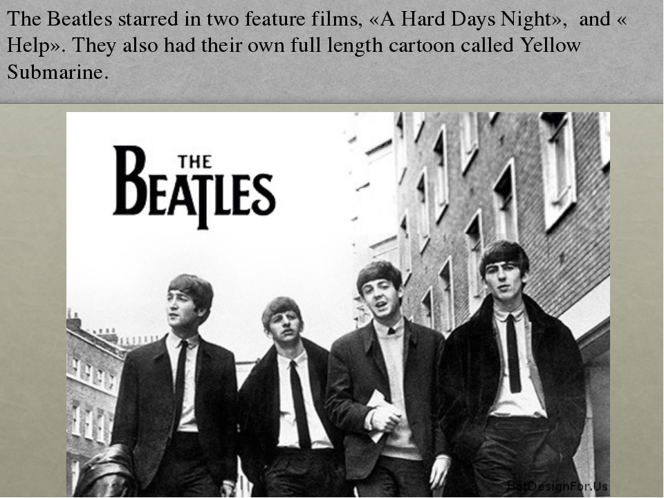 The Beatles starred in two feature films, «A Hard Days Night», and « Help». T...