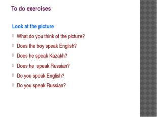 To do exercises Look at the picture What do you think of the picture? Does th