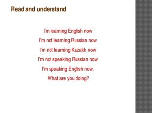Read and understand I'm learning English now I'm not learning Russian now I'm