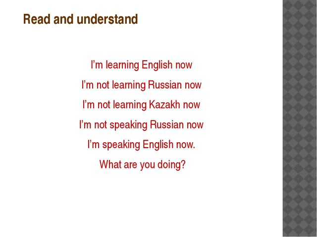 Read and understand I'm learning English now I'm not learning Russian now I'm...