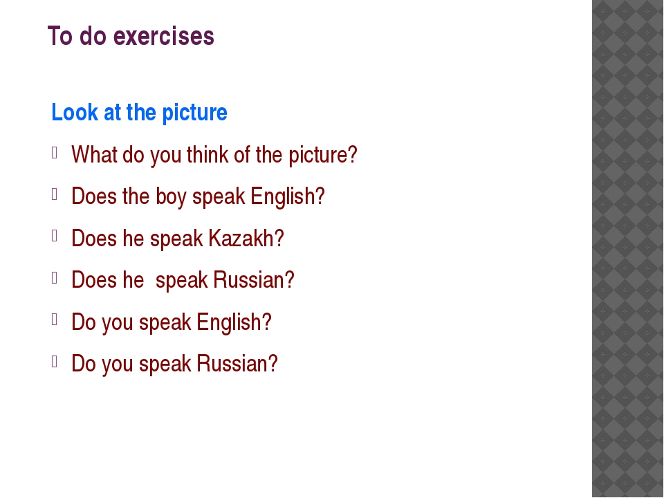 To do exercises Look at the picture What do you think of the picture? Does th...