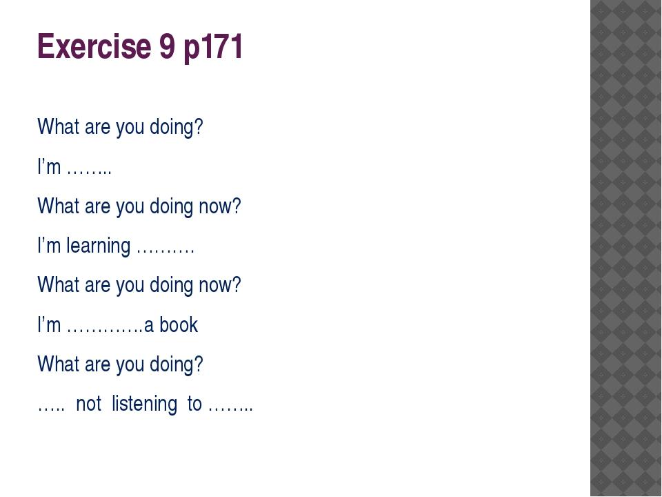 Exercise 9 p171 What are you doing? I'm …….. What are you doing now? I'm lear...