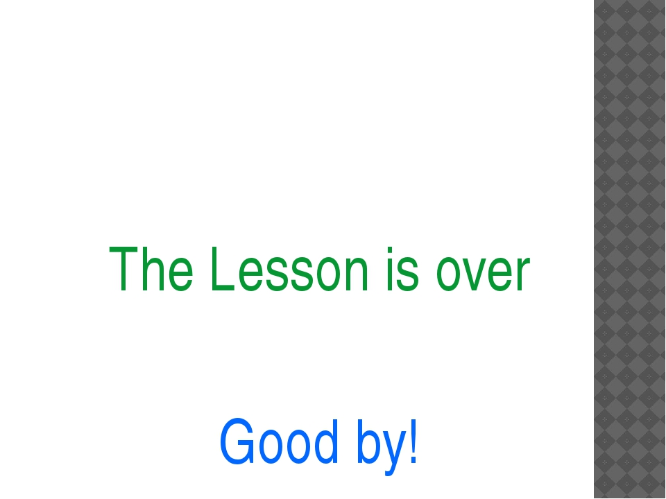 The Lesson is over Good by!