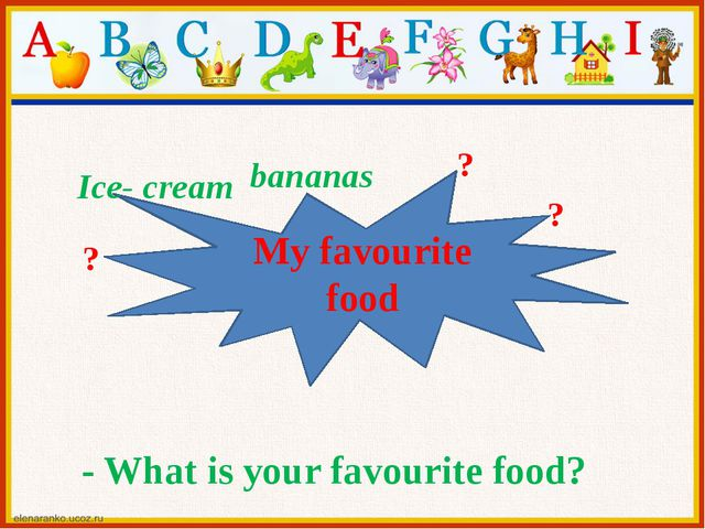 My favourite food bananas Ice- cream ? ? ? - What is your favourite food?