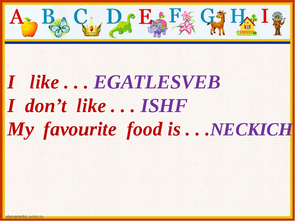 I like . . . EGATLESVEB I don't like . . . ISHF My favourite food is . . .NE...