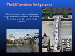 The Millennium bridge is a pedestrian bridge erected to connect the Tate Mode