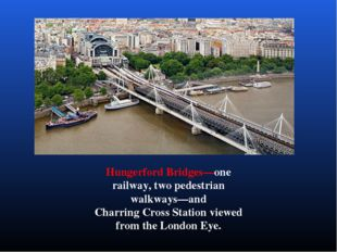 Hungerford Bridges—one railway, two pedestrian walkways—and Charring Cross St
