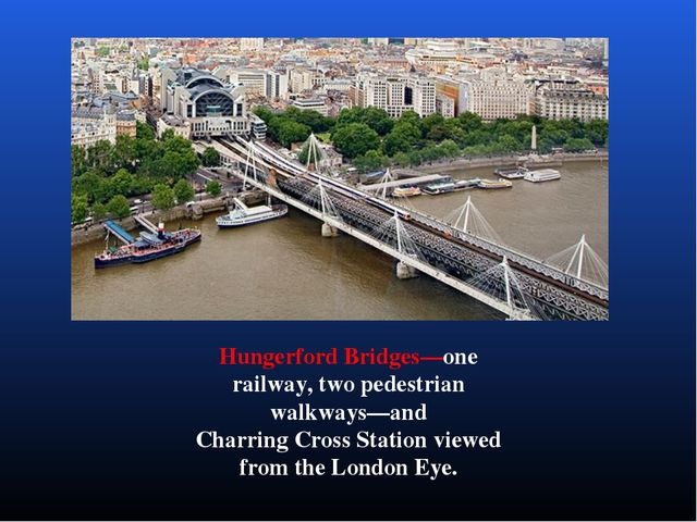 Hungerford Bridges—one railway, two pedestrian walkways—and Charring Cross St...