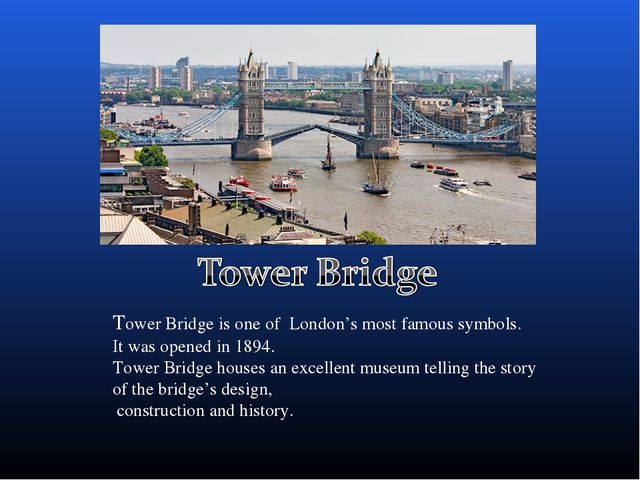 Tower Bridge is one of London's most famous symbols. It was opened in 1894. T...