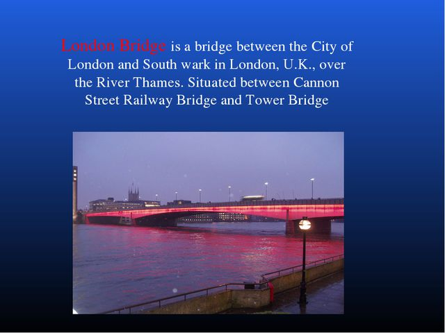 London Bridge is a bridge between the City of London and South wark in London...