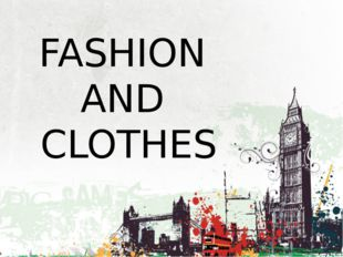 FASHION AND CLOTHES